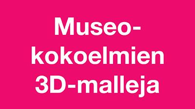 Museokokoelmien 3D-malleja